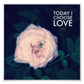 Today I Choose Love - Photo Print