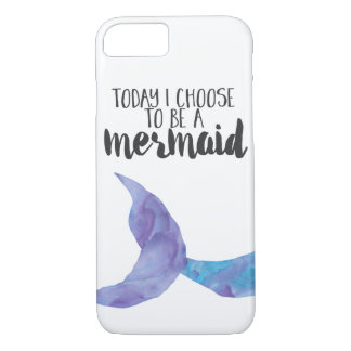 Today I Choose To Be A Mermaid iPhone 7 Case