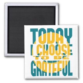 Today I Choose to be Grateful 2 Inch Square Magnet