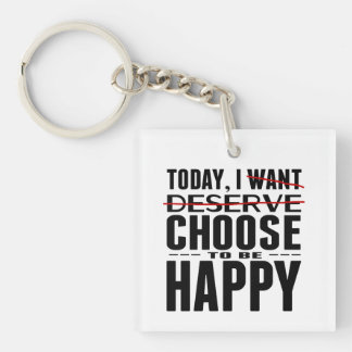 Today I CHOOSE to be Happy Keychain