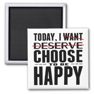 Today I CHOOSE to be Happy Magnet