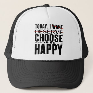Today I CHOOSE to be Happy Trucker Hat