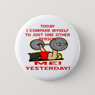 Today I Compare Myself To Just One Other Person Pinback Button