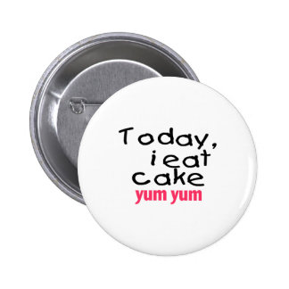 Today I Eat Cake Yum Yum (pink) Button