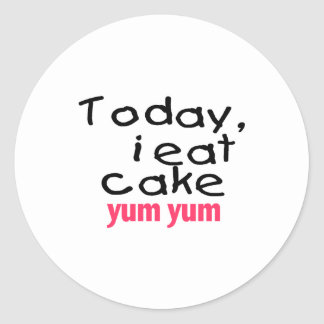 Today I Eat Cake Yum Yum (pink) Classic Round Sticker