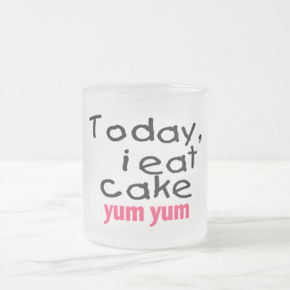 Today I Eat Cake Yum Yum (pink) Frosted Glass Coffee Mug
