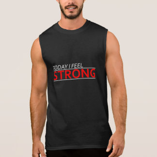 Today I feel Strong Sleeveless Shirt