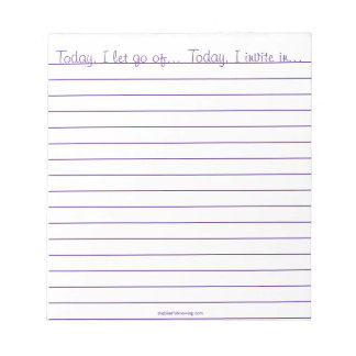 """""""Today, I let go of/invite in"""" Notepad"""