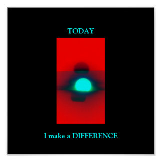 TODAY I make a DIFFERENCE -POSTER