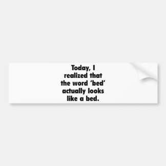 Today, I Realized That The Word Bed Actually Looks Bumper Sticker