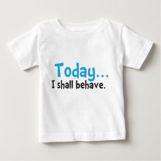 Today... I shall behave. Baby T-Shirt