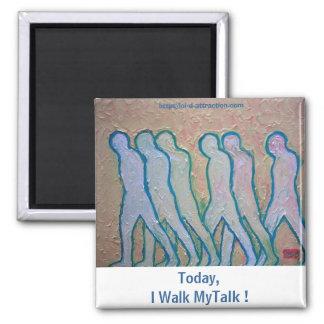 Today, I Walk MyTalk ! Fridge Magnets