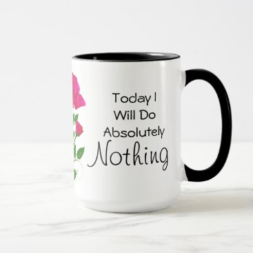 Coffee Themed Today I Will do Absolutely Nothing Mug