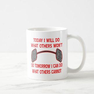 Today I Will Do What Others Won't So Tomorrow I Mug