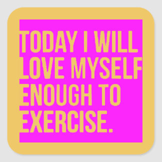 TODAY I WILL LOVE MYSELF ENOUGH TO EXERCISE MOTIVA SQUARE STICKER
