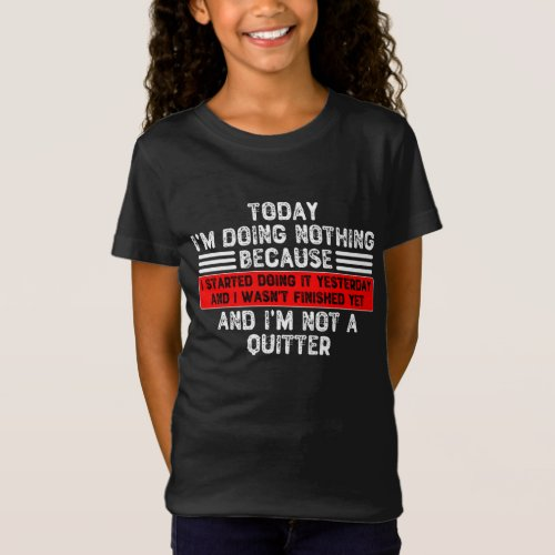 Today Im Doing Nothing Because I Started Doing It T_Shirt