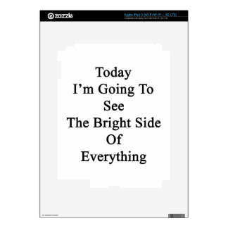 Today I'm Going To See The Bright Side Of Everythi iPad 3 Skin