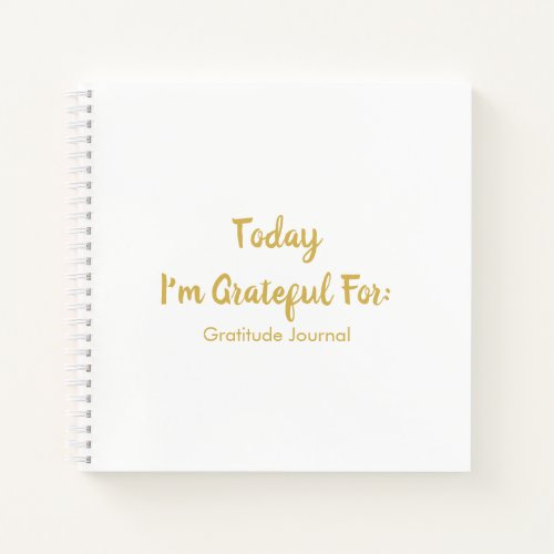 Today I'm Grateful For Gold On White Notebook
