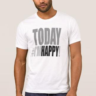 Today I'm Happy! Tee Shirt