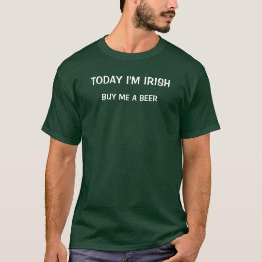Today I'm Irish Buy Me A Beer Funny Irish T-Shirt