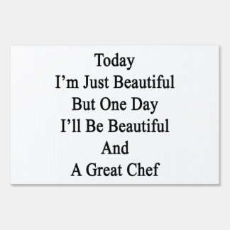 Today I'm Just Beautiful But One Day I'll Be Beaut Sign