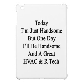 Today I'm Just Handsome But One Day I'll Be Handso iPad Mini Cases