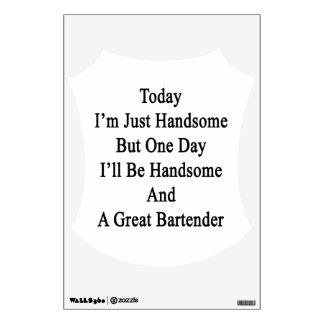 Today I'm Just Handsome But One Day I'll Be Handso Wall Decor