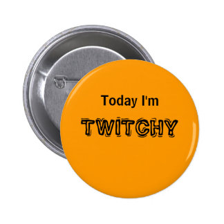 Today I'm TWITCHY -  a MOOD button