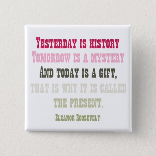 Today Is A Gift Button Zazzlecom
