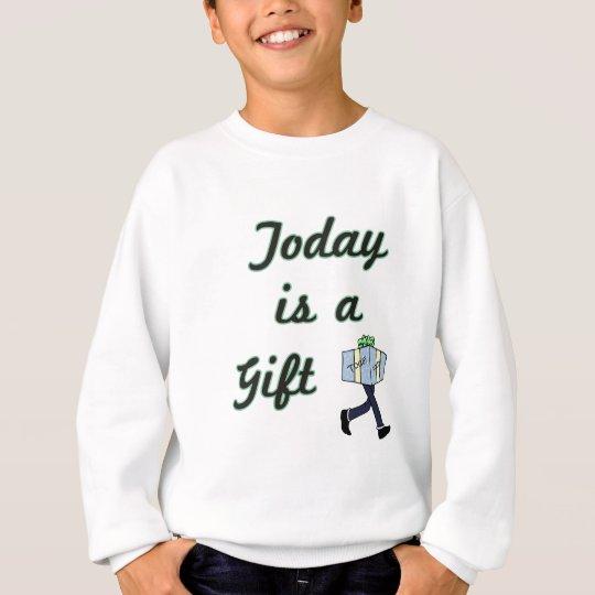 Today is a Gift Sweatshirt