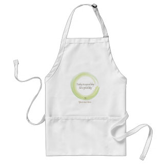 """Today is a good day for a good day"" Adult Apron"