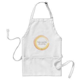 """""""Today is a good day for a good day"""" Adult Apron"""