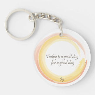 """Today is a good day for a good day"" Keychain"