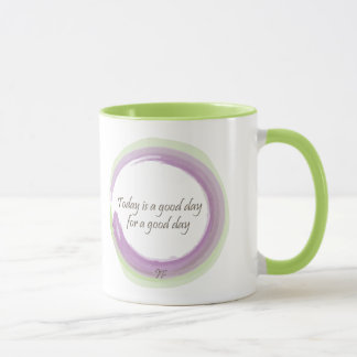 """""""Today is a good day for a good day"""" Mug"""