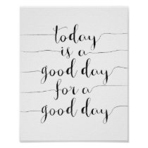 Today Is A Good Day For A Good Day Poster