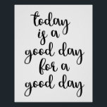 """Today Is A Good Day For A Good Day Poster<br><div class=""""desc"""">Today Is A Good Day For A Good Day Poster</div>"""