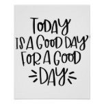 """""""Today is a good day for a good day"""" Poster"""