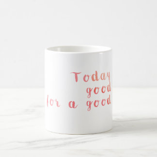 Today is a Good Day for a Good Day - Watercolor Coffee Mug
