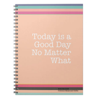 Today is a Good Day No Matter What Notebook