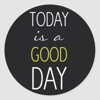 Today is a good day classic round sticker