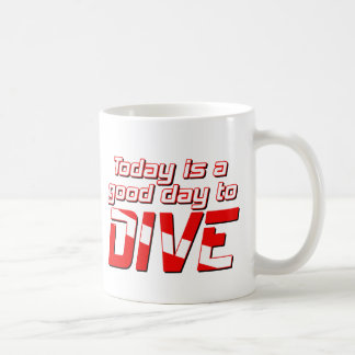 Today is a Good Day to Dive Coffee Mug