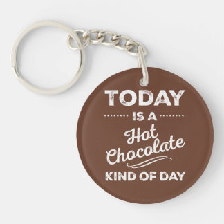 Today Is A Hot Chocolate Kind Of Day Keychain
