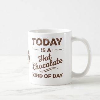 Today Is A Hot Chocolate Kind Of Day Mugs