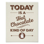 Today Is A Hot Chocolate Kind Of Day Poster