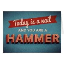 Today is a Nail and You are a Hammer
