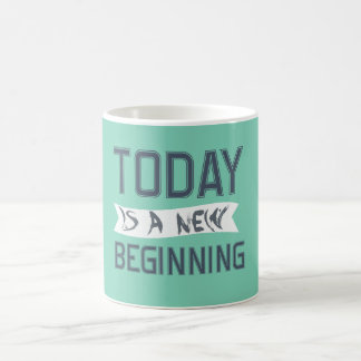 Today is a new beginning coffee mug