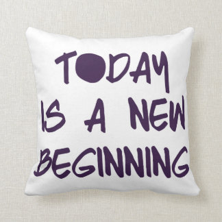 Today is a New Beginning Throw Pillow