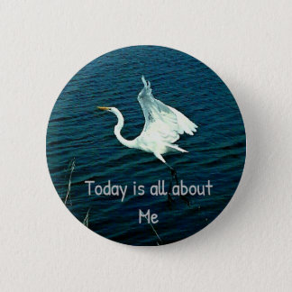 """Today Is All About Me"" Funny Quote Pinback Button"