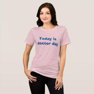 """""""Today is doctor day"""" shirt"""