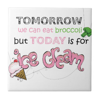 Today Is For Ice Cream Quote Ceramic Tile
